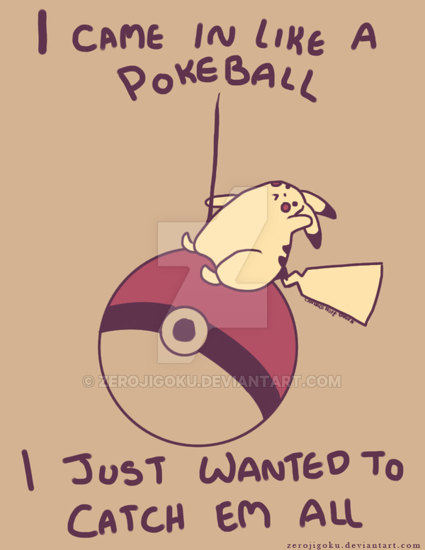 i_came_in_like_a_pokeball_by_zerojigoku-d72a7jc